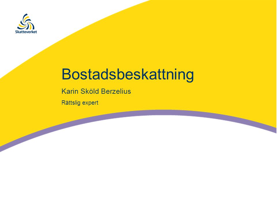 Bostadsbeskattning Karin Sköld Berzelius Rättslig expert