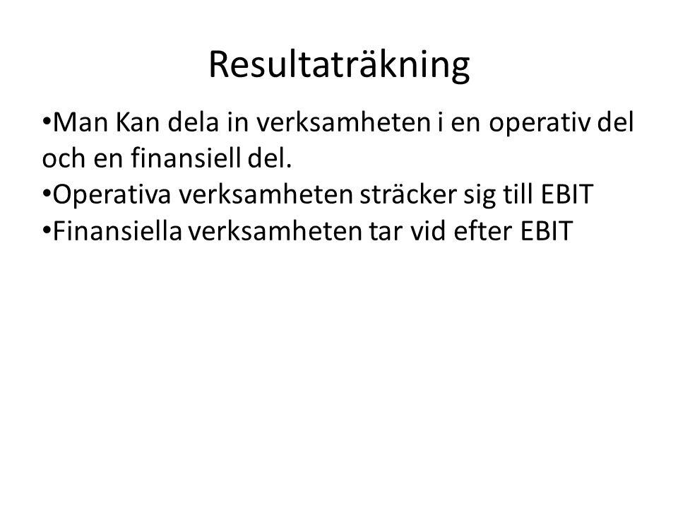 Resultaträkning Man Kan dela in verksamheten i en operativ del och en finansiell del. Operativa verksamheten sträcker sig till EBIT.