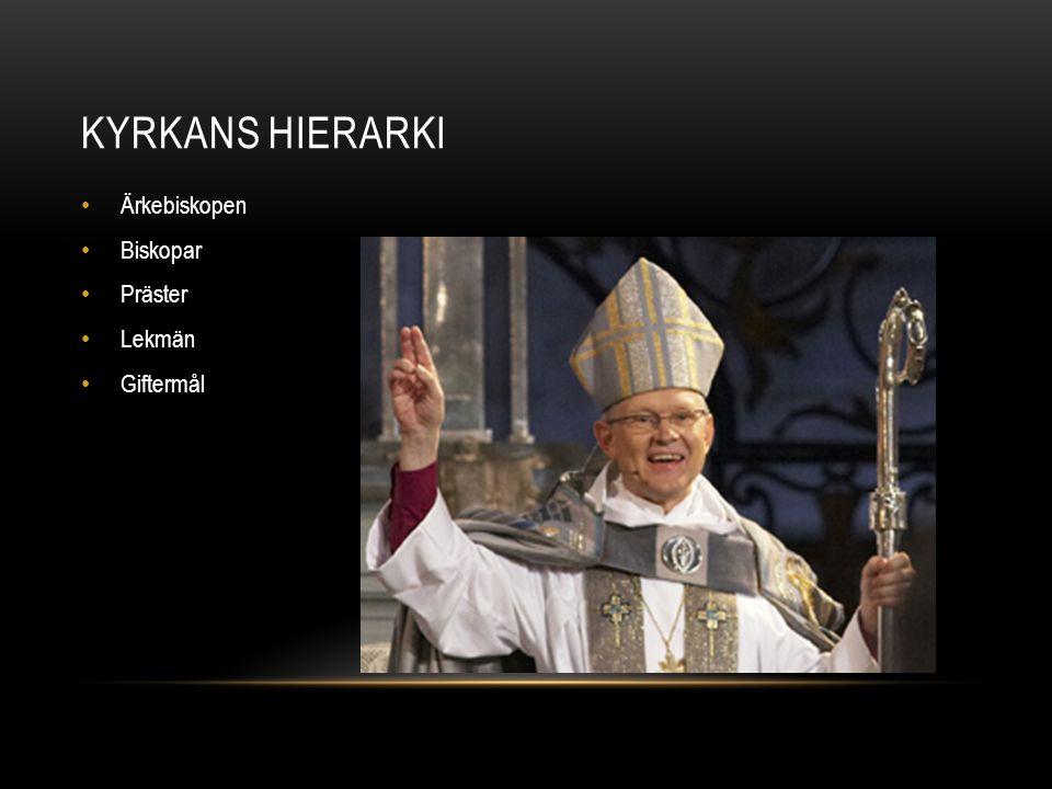 Kyrkans hierarki Ärkebiskopen Biskopar Präster Lekmän Giftermål