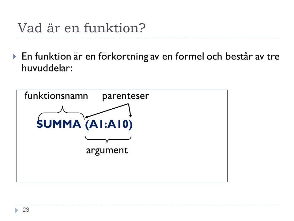 Vad är en funktion En funktion är en förkortning av en formel och består av tre huvuddelar: funktionsnamn parenteser.