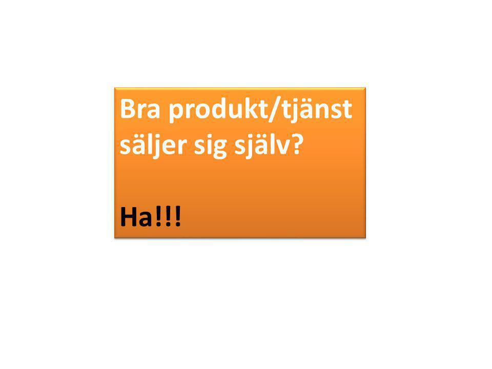 Bra produkt/tjänst säljer sig själv Ha!!!