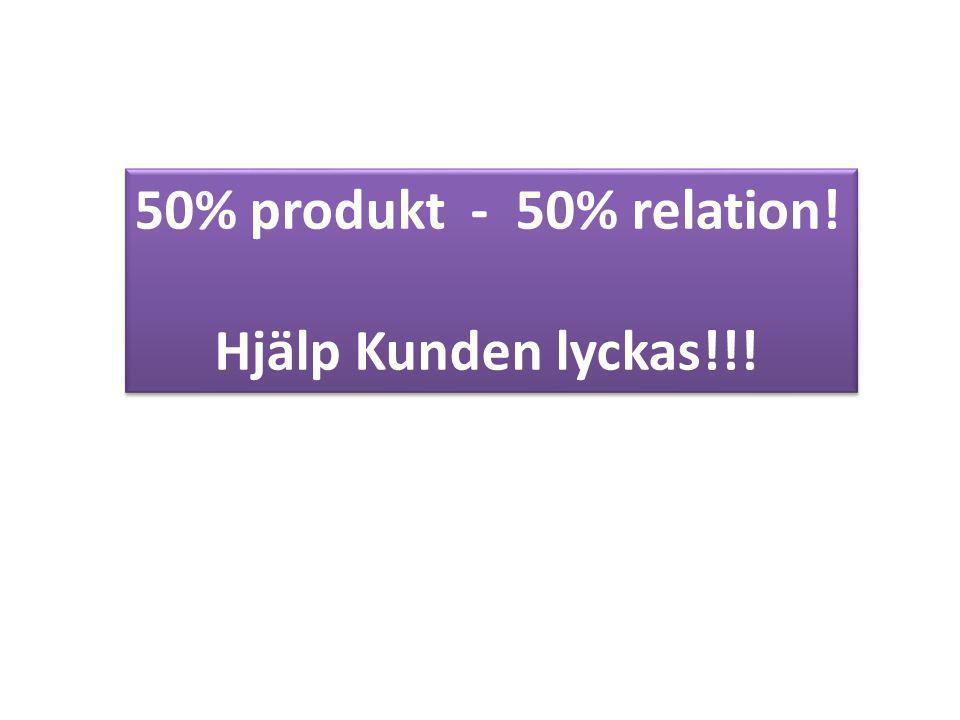 50% produkt - 50% relation! Hjälp Kunden lyckas!!!