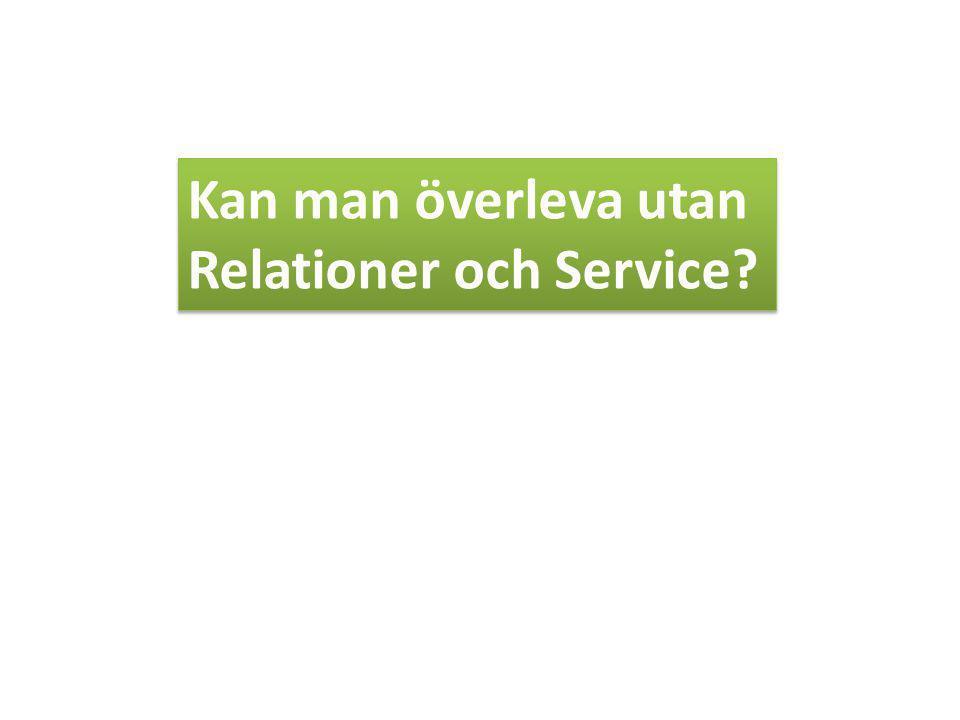 Kan man överleva utan Relationer och Service