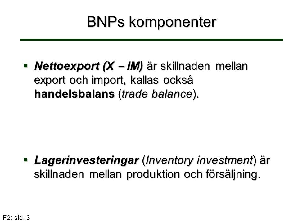 BNPs komponenter Nettoexport (X  IM) är skillnaden mellan export och import, kallas också handelsbalans (trade balance).