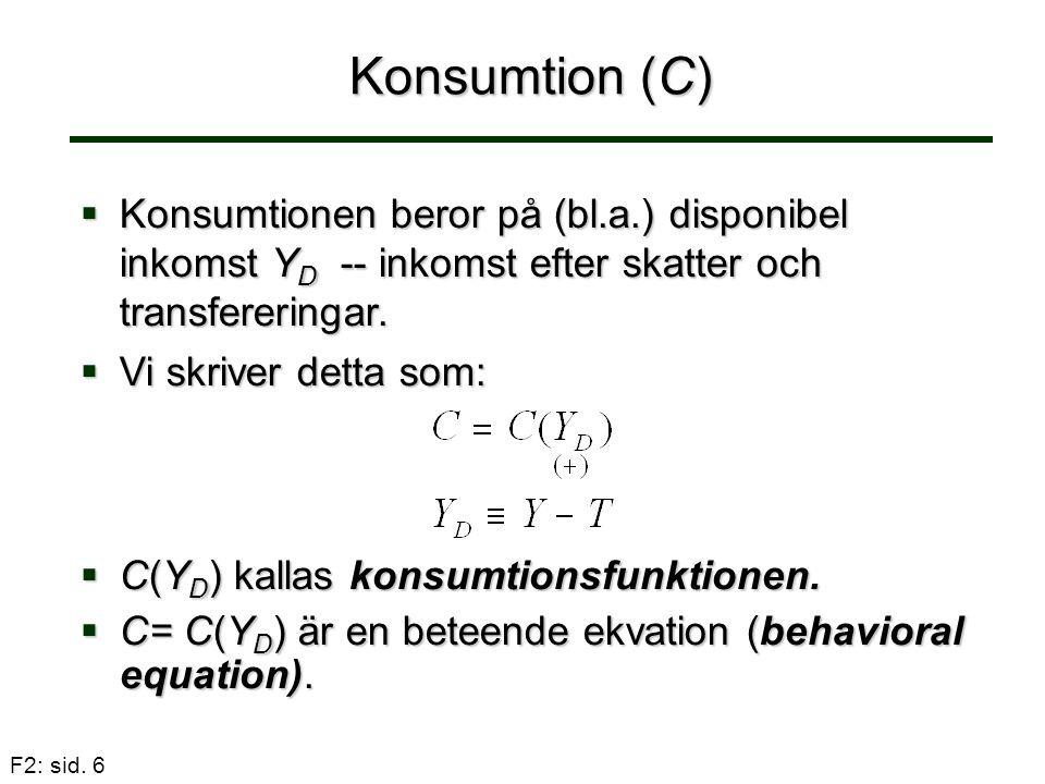 Konsumtion (C) Konsumtionen beror på (bl.a.) disponibel inkomst YD -- inkomst efter skatter och transfereringar.