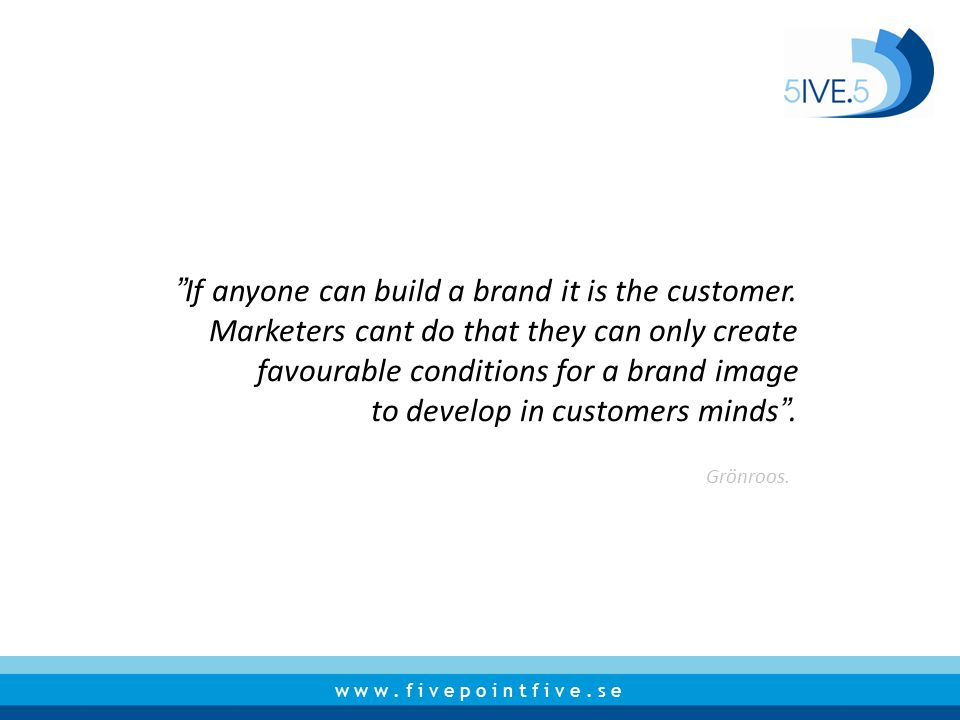 If anyone can build a brand it is the customer.
