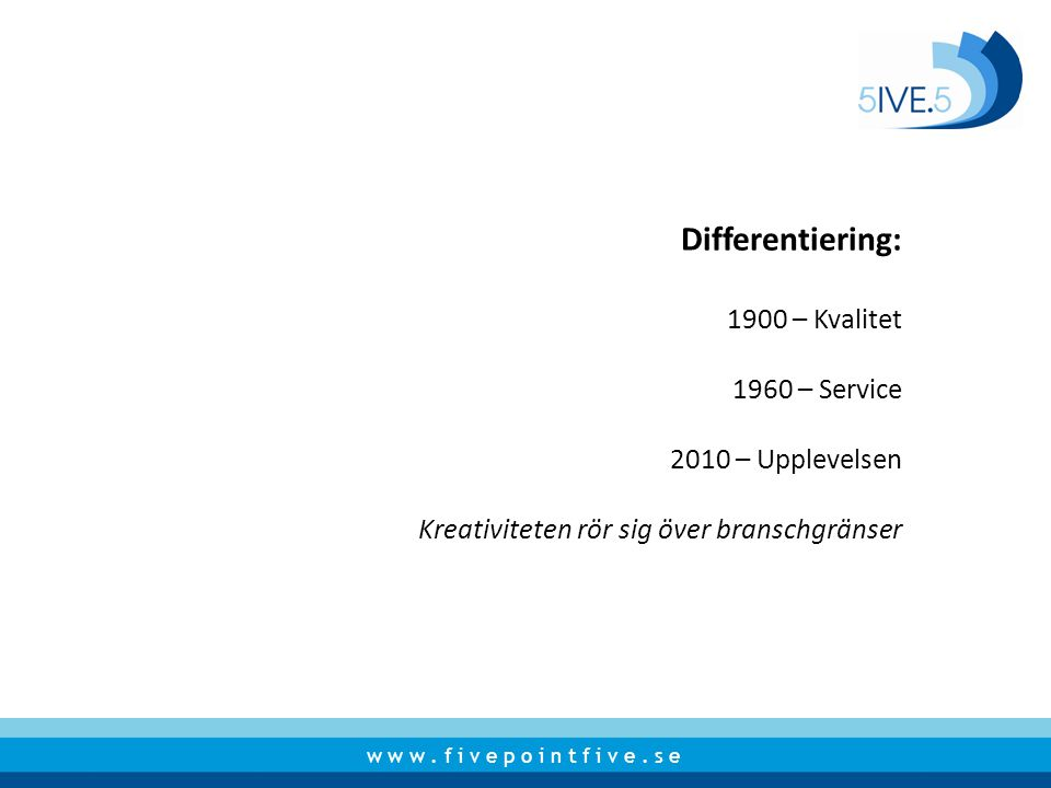 Differentiering: 1900 – Kvalitet 1960 – Service 2010 – Upplevelsen