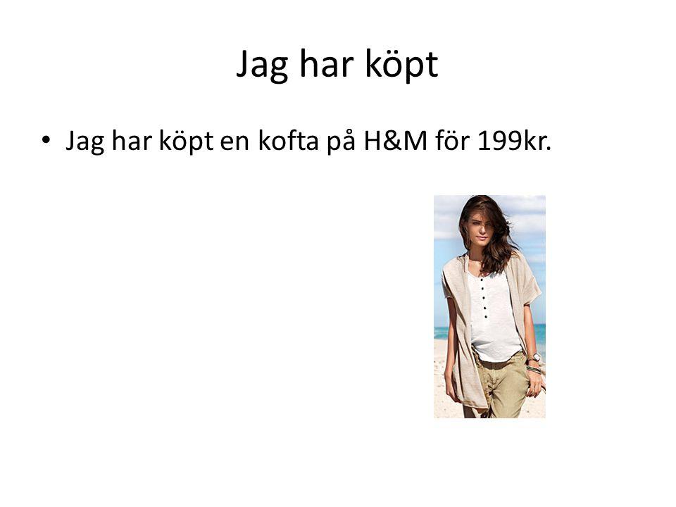 Jag har köpt Jag har köpt en kofta på H&M för 199kr.