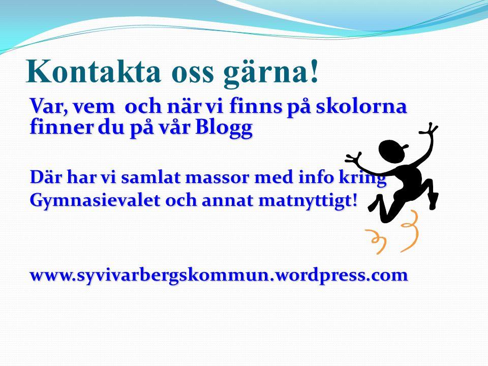 Kontakta oss gärna! Var, vem och när vi finns på skolorna finner du på vår Blogg. Där har vi samlat massor med info kring.
