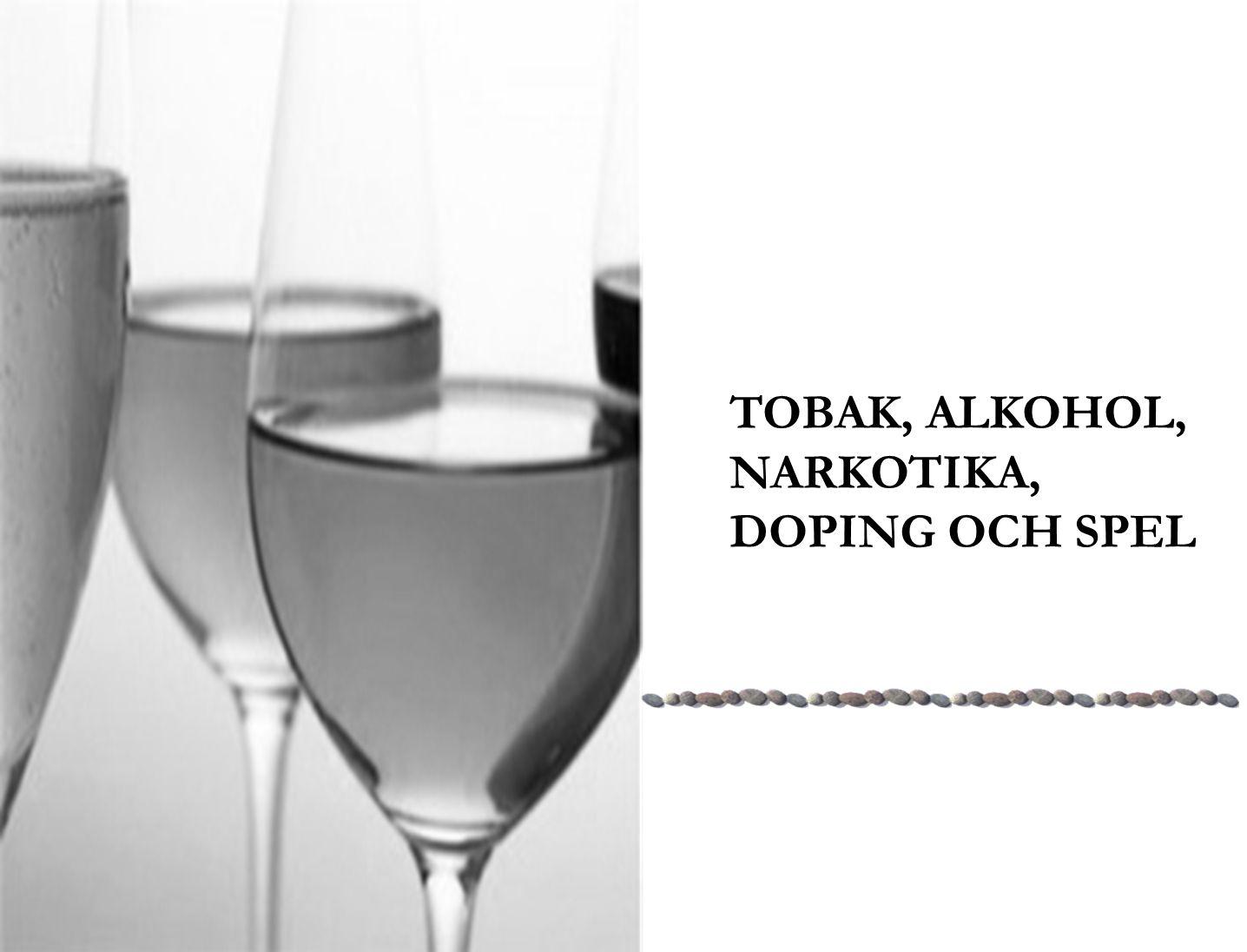 TOBAK, ALKOHOL, NARKOTIKA, DOPING OCH SPEL