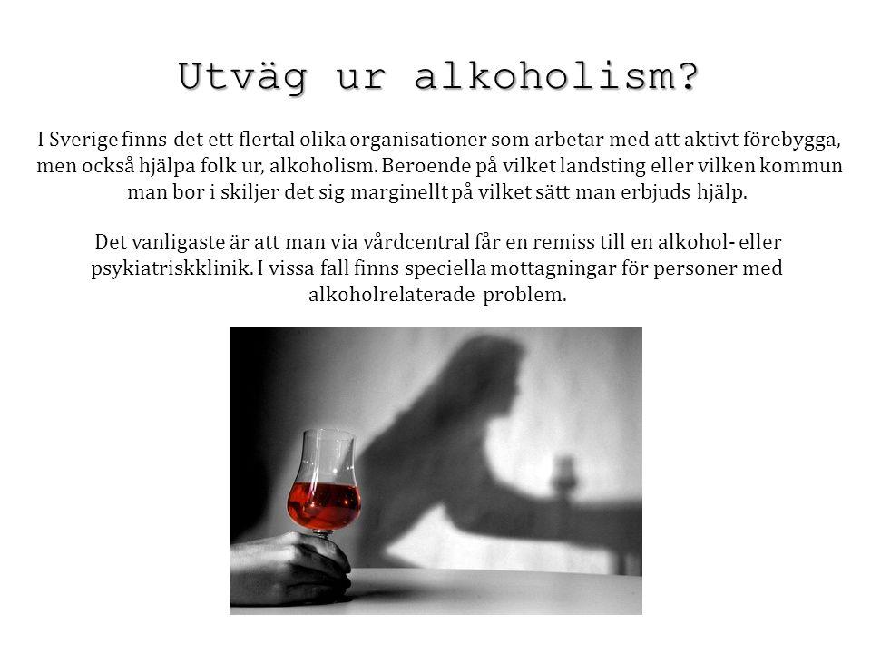 Utväg ur alkoholism I Sverige finns det ett flertal olika organisationer som arbetar med att aktivt förebygga,
