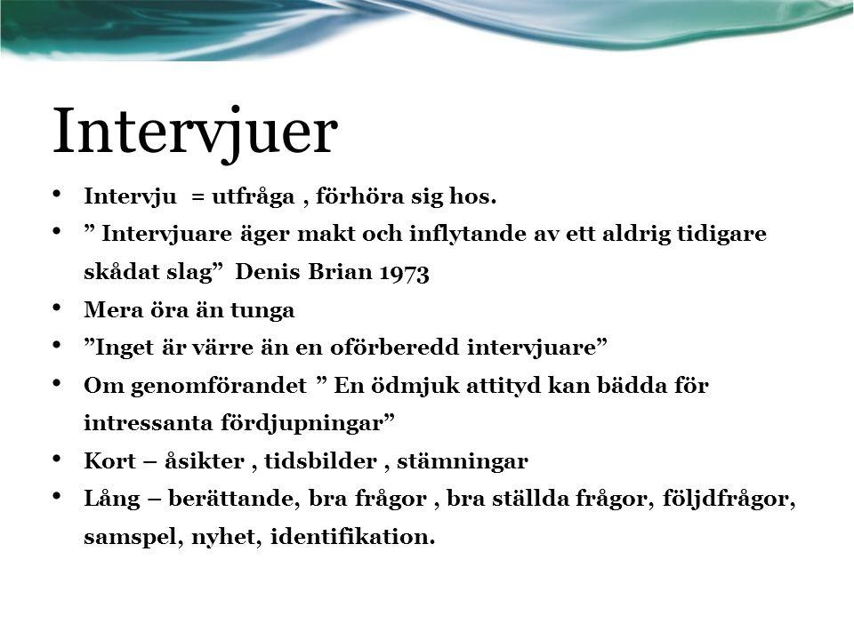 Intervjuer Intervju = utfråga , förhöra sig hos.