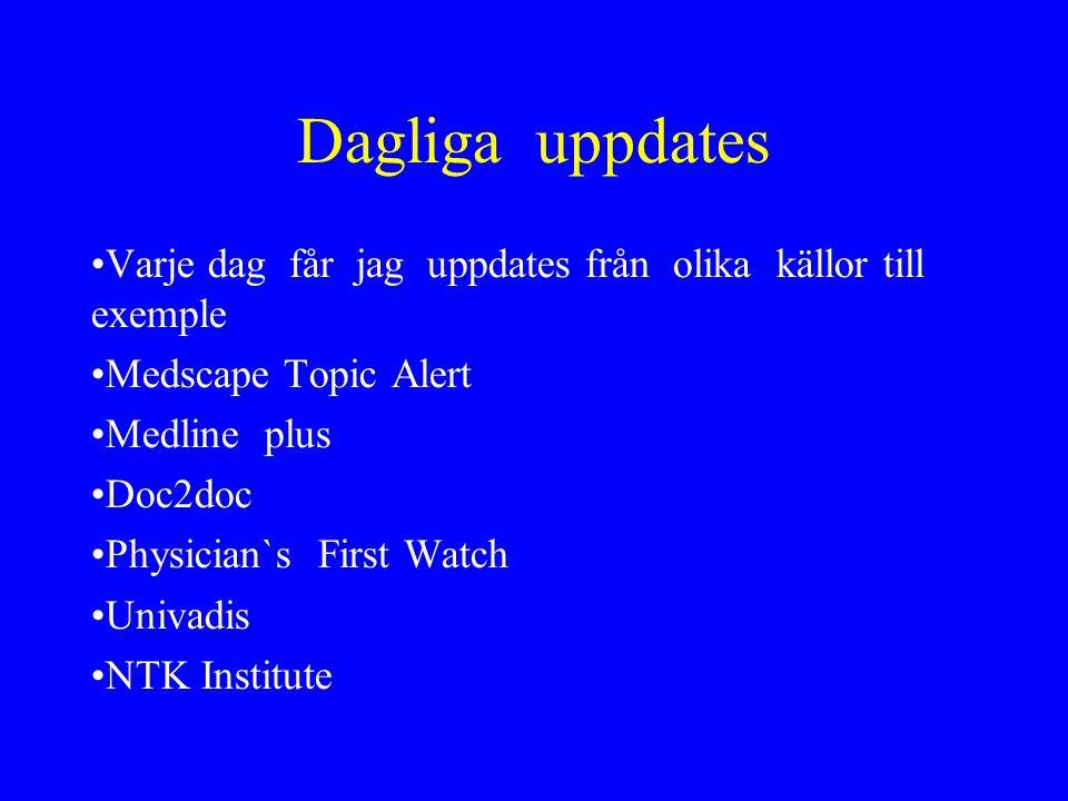 Dagliga uppdates Varje dag får jag uppdates från olika källor till exemple. Medscape Topic Alert.