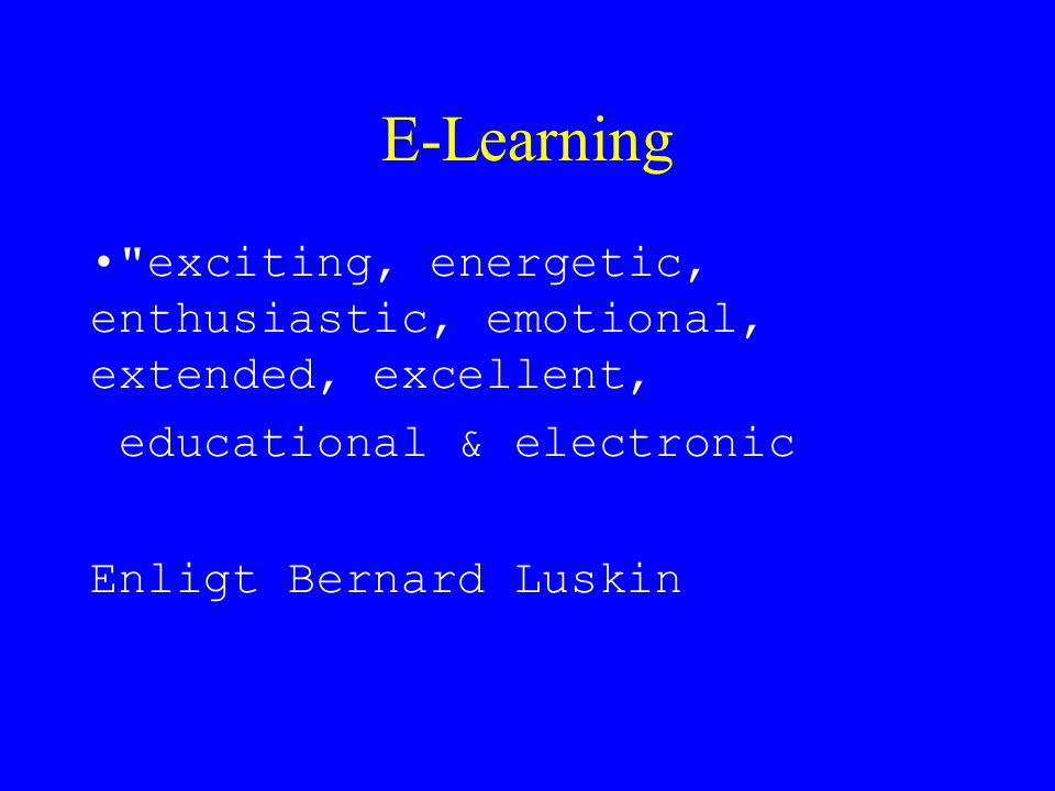 E-Learning exciting, energetic, enthusiastic, emotional, extended, excellent, educational & electronic.