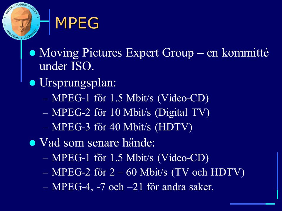 MPEG Moving Pictures Expert Group – en kommitté under ISO.