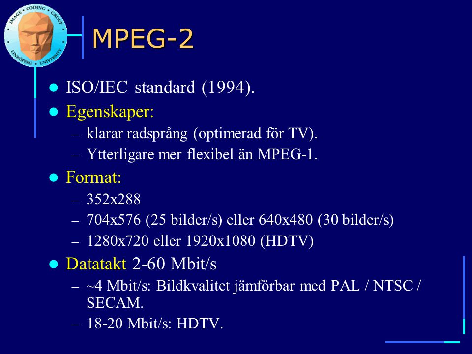 MPEG-2 ISO/IEC standard (1994). Egenskaper: Format: