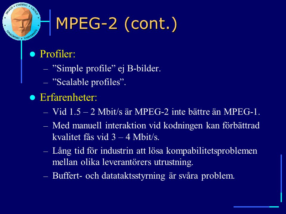 MPEG-2 (cont.) Profiler: Erfarenheter: Simple profile ej B-bilder.