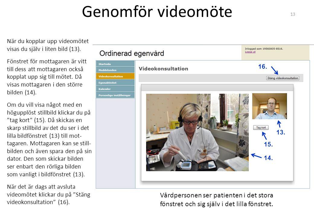 Genomför videomöte När du kopplar upp videomötet visas du själv i liten bild (13).