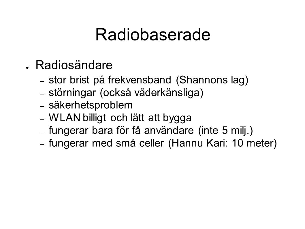 Radiobaserade Radiosändare stor brist på frekvensband (Shannons lag)