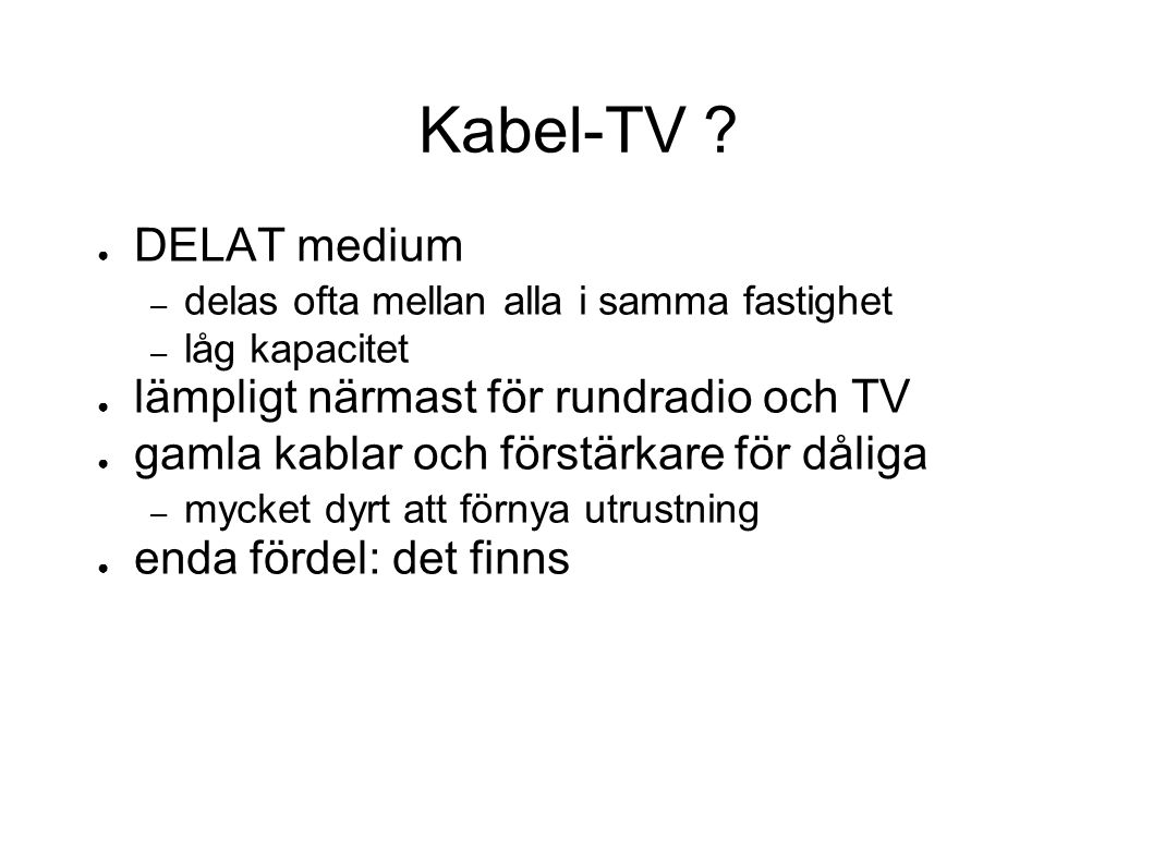 Kabel-TV DELAT medium lämpligt närmast för rundradio och TV