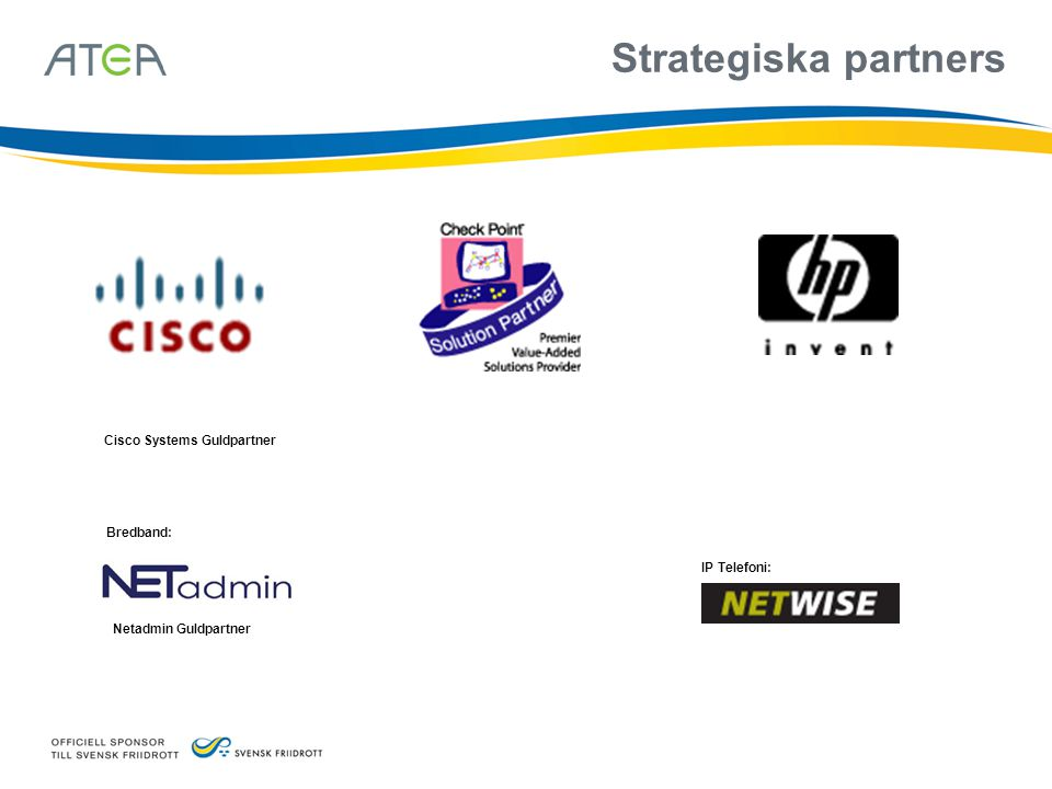 Strategiska partners Cisco Systems Guldpartner Bredband: IP Telefoni: