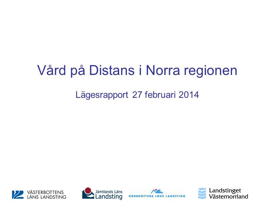 Vård på Distans i Norra regionen Lägesrapport 27 februari 2014