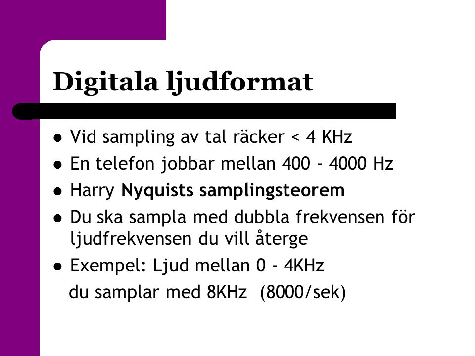 Digitala ljudformat Vid sampling av tal räcker < 4 KHz