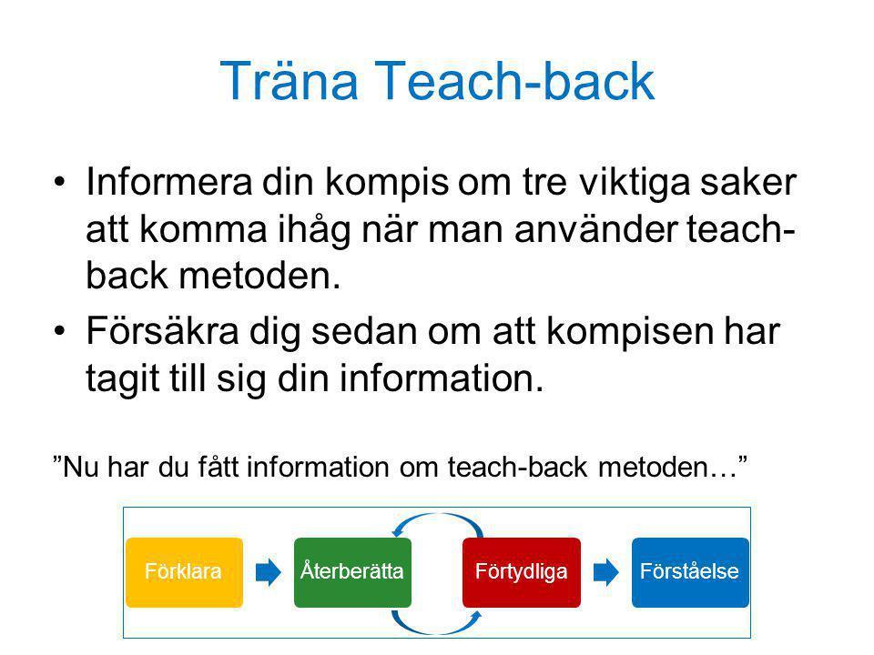 Träna Teach-back Informera din kompis om tre viktiga saker att komma ihåg när man använder teach-back metoden.