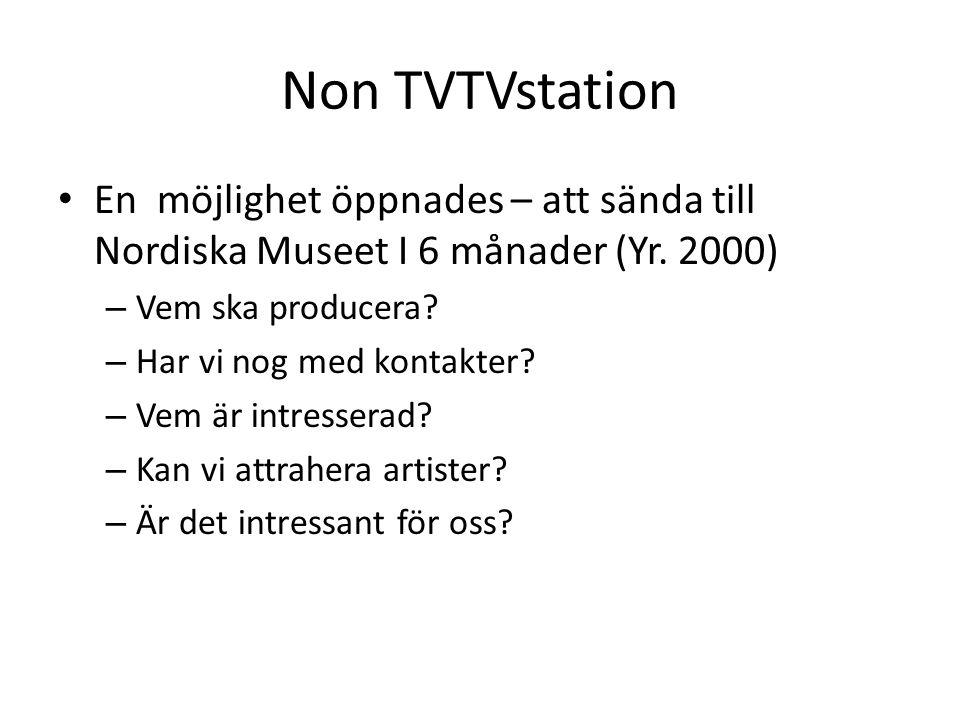Non TVTVstation En möjlighet öppnades – att sända till Nordiska Museet I 6 månader (Yr. 2000) Vem ska producera