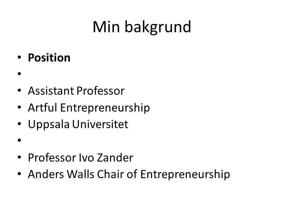 Min bakgrund Position Assistant Professor Artful Entrepreneurship