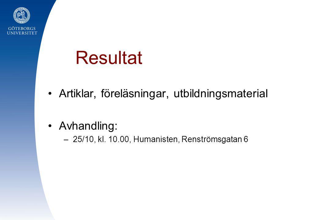 Resultat Artiklar, föreläsningar, utbildningsmaterial Avhandling: