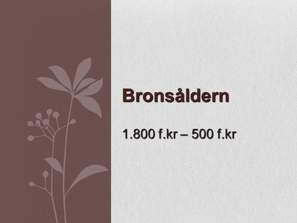 Bronsåldern 1.800 f.kr – 500 f.kr