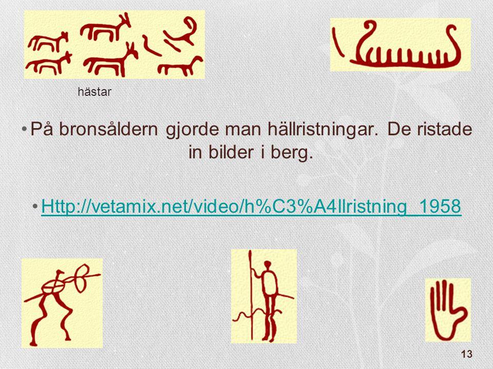 På bronsåldern gjorde man hällristningar. De ristade in bilder i berg.