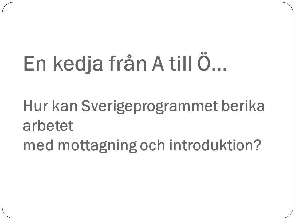 En kedja från A till Ö… Hur kan Sverigeprogrammet berika arbetet med mottagning och introduktion