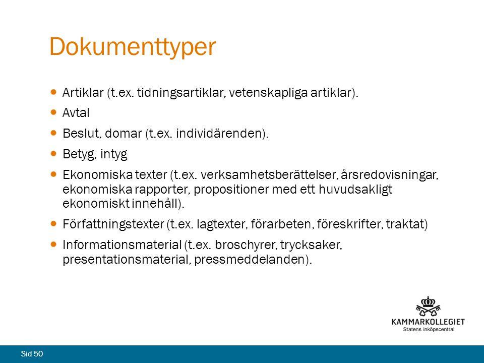 Dokumenttyper Artiklar (t.ex. tidningsartiklar, vetenskapliga artiklar). Avtal. Beslut, domar (t.ex. individärenden).