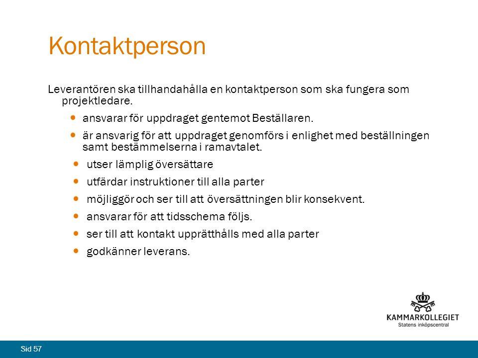 Kontaktperson Leverantören ska tillhandahålla en kontaktperson som ska fungera som projektledare. ansvarar för uppdraget gentemot Beställaren.