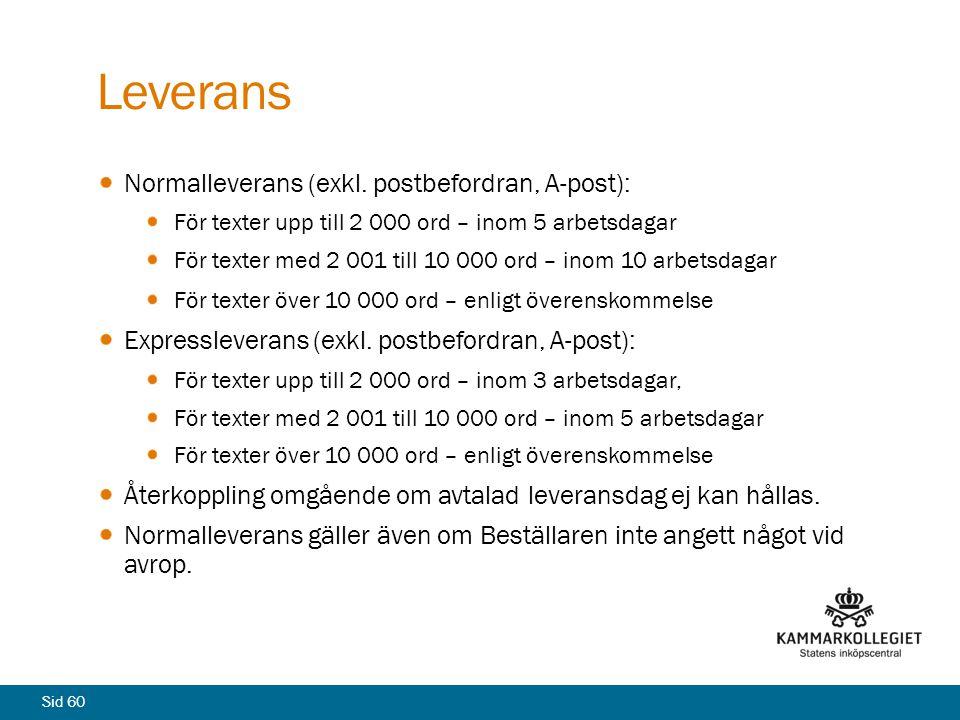 Leverans Normalleverans (exkl. postbefordran, A-post):