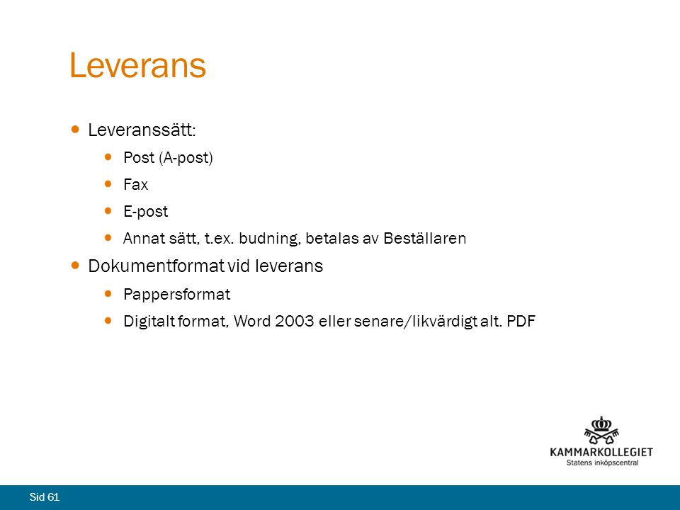 Leverans Leveranssätt: Dokumentformat vid leverans Post (A-post) Fax