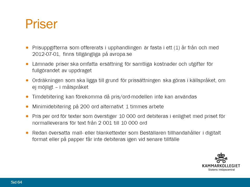 Priser Prisuppgifterna som offererats i upphandlingen är fasta i ett (1) år från och med 2012-07-01, finns tillgängliga på avropa.se.