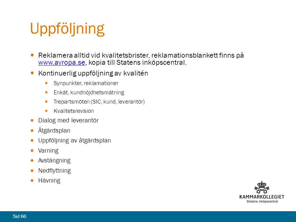 Uppföljning Reklamera alltid vid kvalitetsbrister, reklamationsblankett finns på www.avropa.se, kopia till Statens inköpscentral.