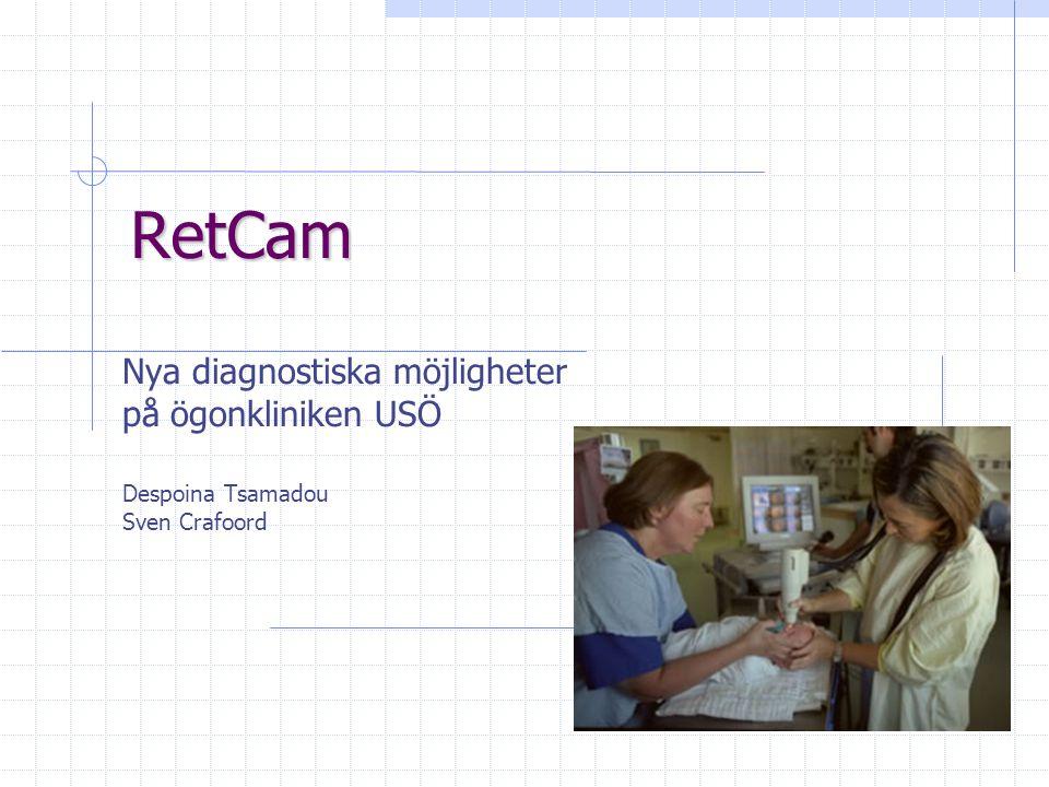 RetCam Nya diagnostiska möjligheter på ögonkliniken USÖ