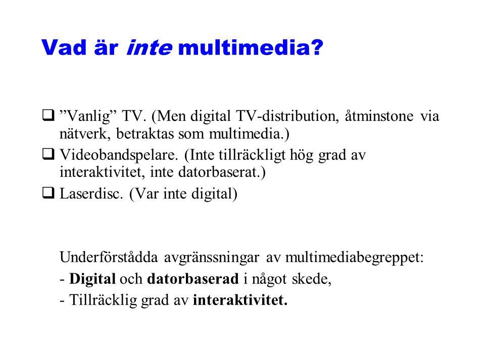 Vad är inte multimedia Vanlig TV. (Men digital TV-distribution, åtminstone via nätverk, betraktas som multimedia.)
