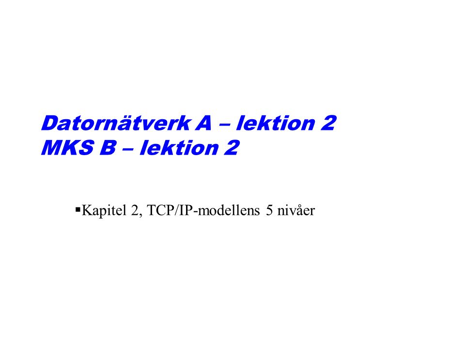 Datornätverk A – lektion 2 MKS B – lektion 2