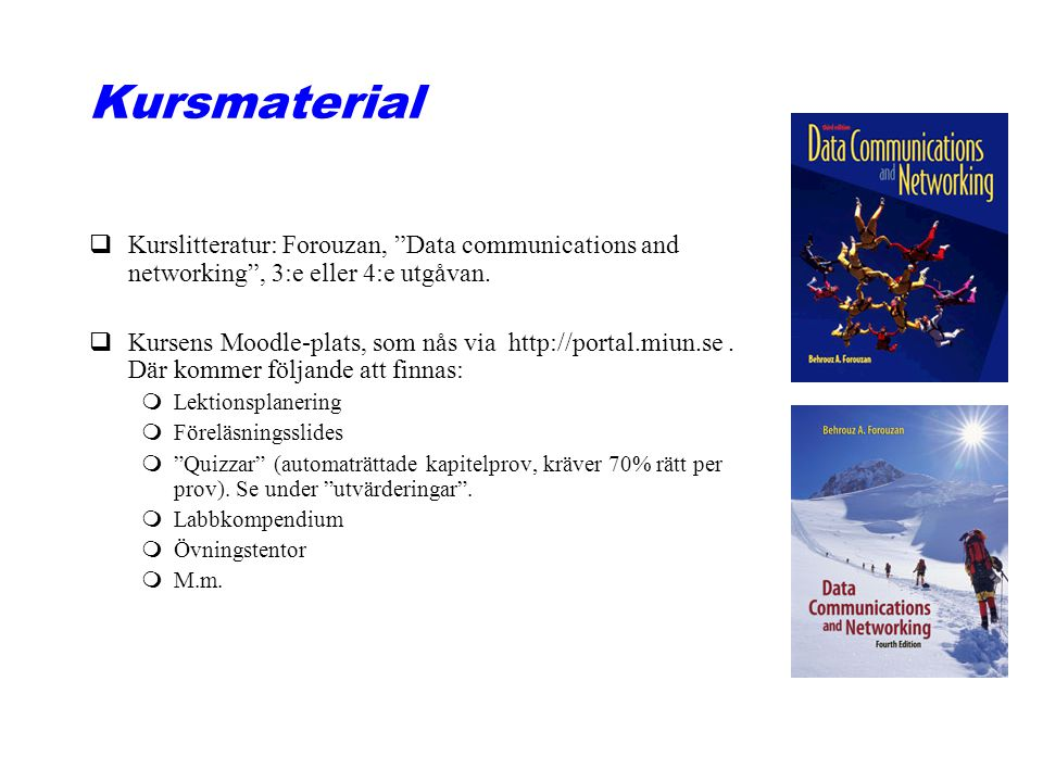 Kursmaterial Kurslitteratur: Forouzan, Data communications and networking , 3:e eller 4:e utgåvan.