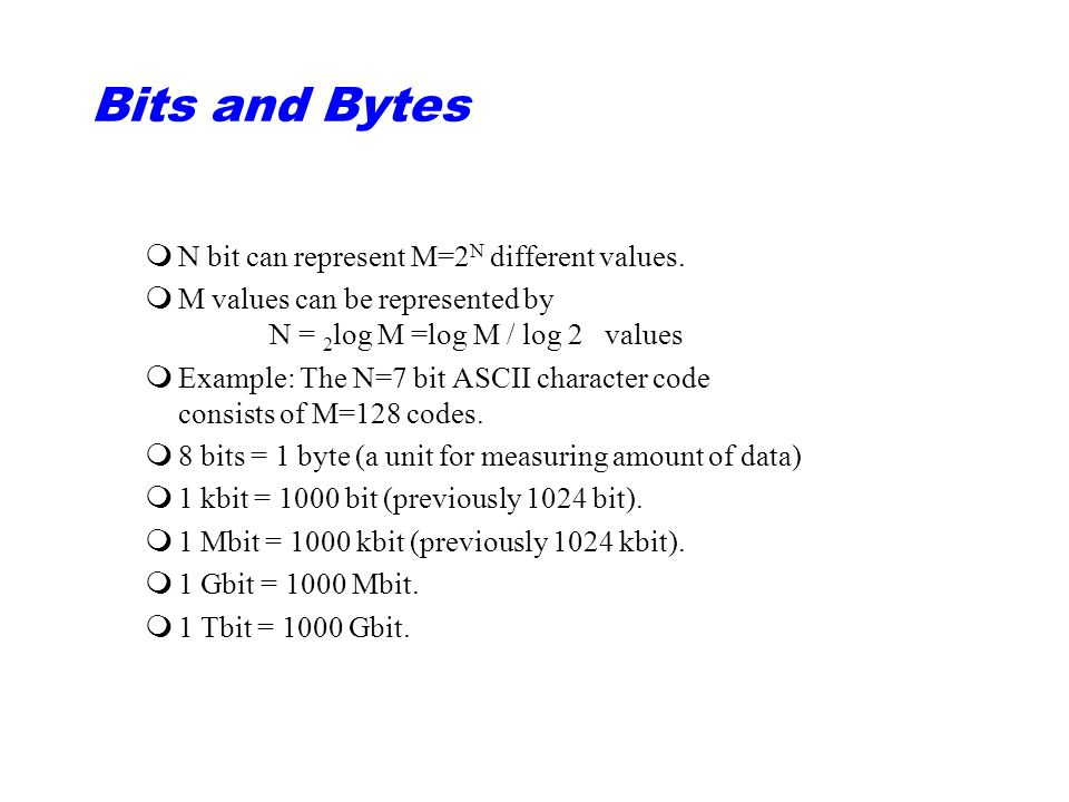 Bits and Bytes N bit can represent M=2N different values.