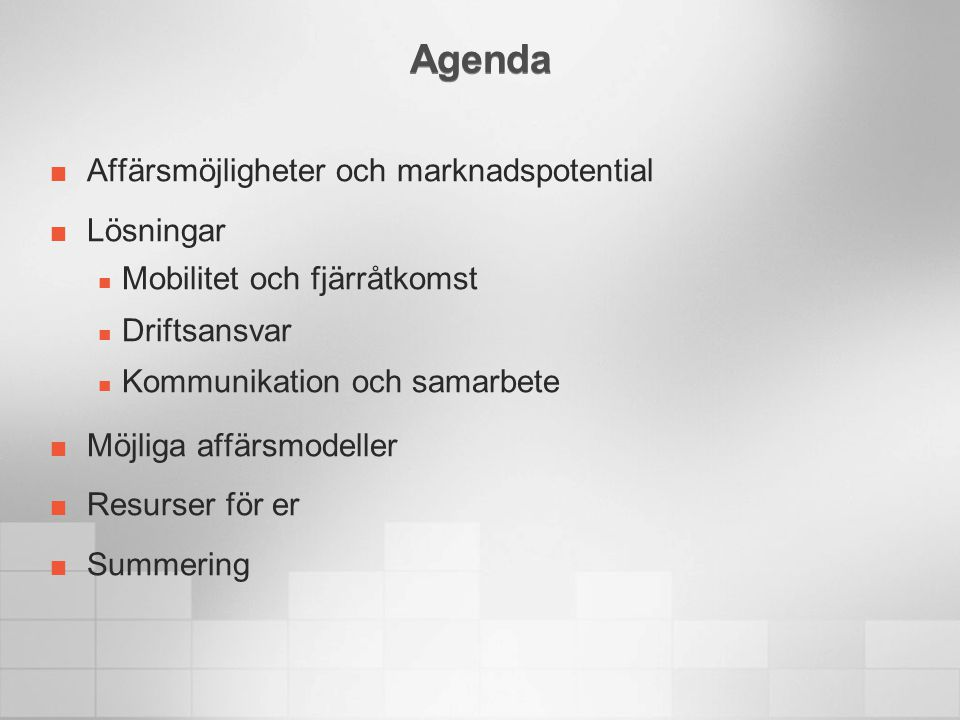 Agenda Affärsmöjligheter och marknadspotential Lösningar