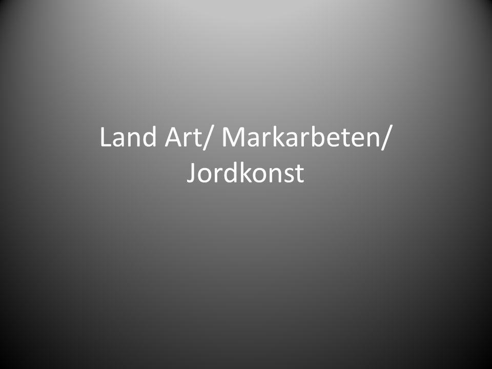 Land Art/ Markarbeten/ Jordkonst