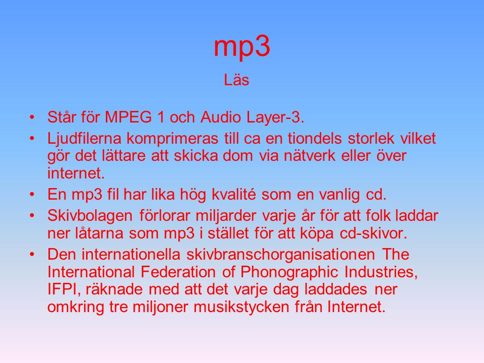 mp3 Står för MPEG 1 och Audio Layer-3.