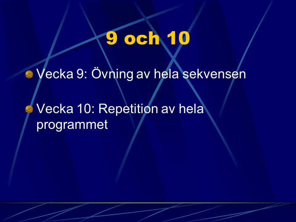 9 och 10 Vecka 9: Övning av hela sekvensen