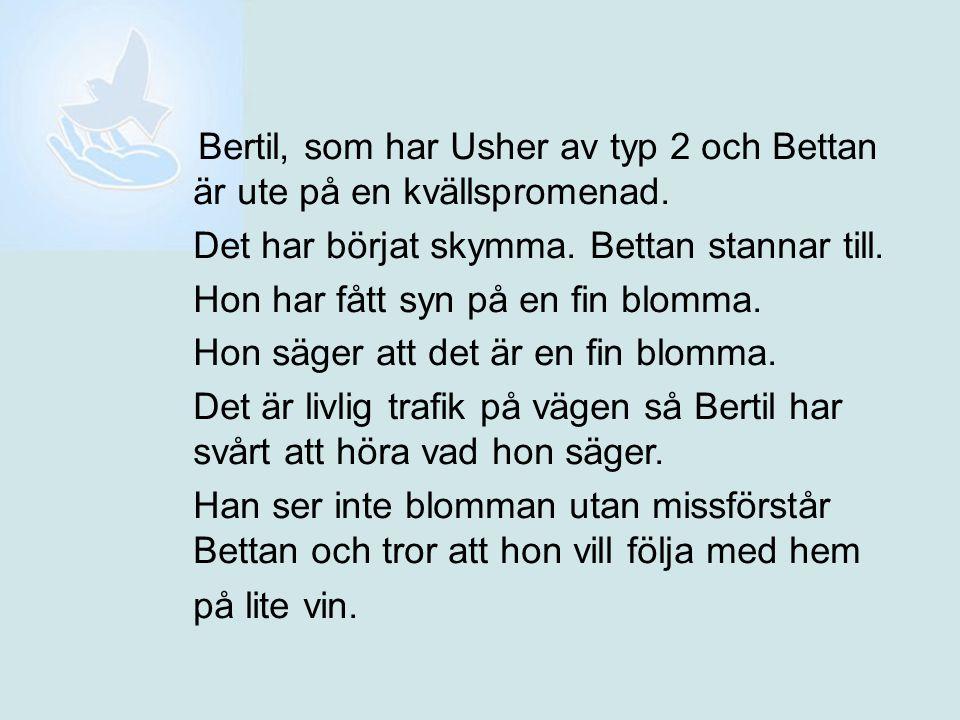 Bertil, som har Usher av typ 2 och Bettan är ute på en kvällspromenad.